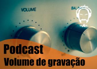 #005 – Senhor A – Volume de entrada na gravação