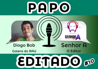 Papo Editado #010 – Diogo Bob – Galera do Rau