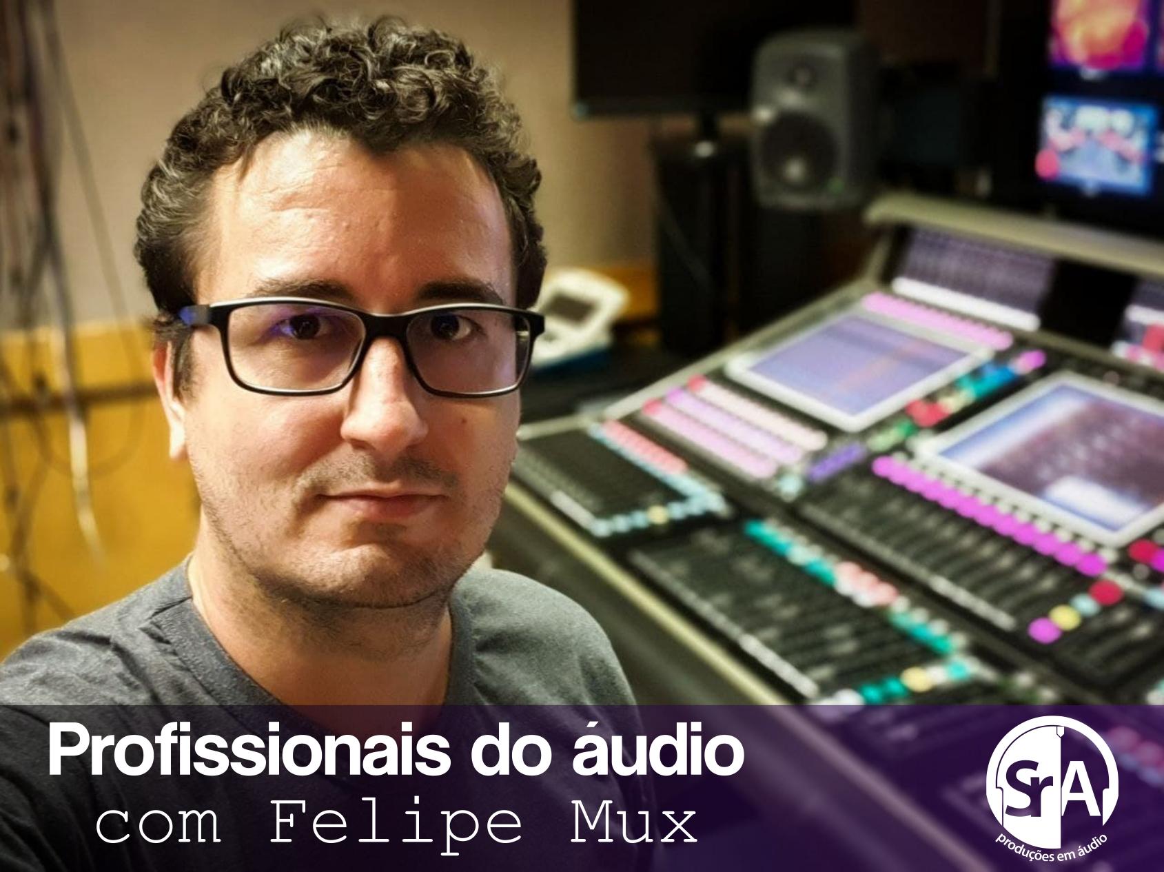 Profissionais do áudio - Com Felipe Mux
