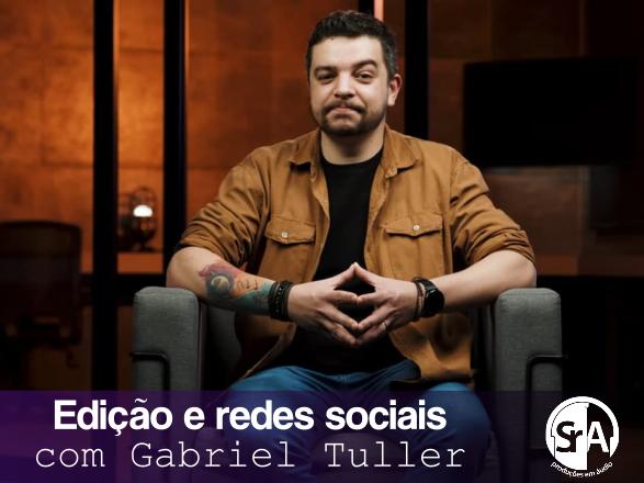 Edição e redes sociais - Gabriel Tulller